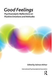 Good Feelings: Psychoanalytic Reflections on Positive Emotions and Attitudes