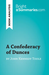A Confederacy of Dunces by John Kennedy Toole (Book Analysis): Detailed Summary, Analysis and Reading Guide