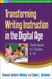 Transforming Writing Instruction in the Digital Age: Techniques for Grades 5-12