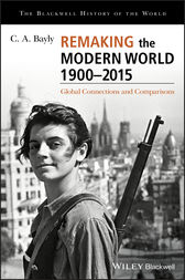 Remaking the Modern World 1900 - 2015 by C. A. Bayly