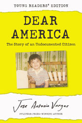 Dear America: Young Readers' Edition: The Story of an Undocumented Citizen