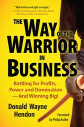 The Way of the Warrior in Business: Battling for Profits, Power, and Domination – and Winning Big!
