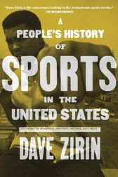 A People's History of Sports in the United States: 250 Years of Politics, Protest, People, and Play