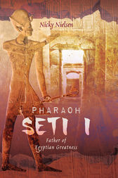 Pharaoh Seti I: Father of Egyptian Greatness
