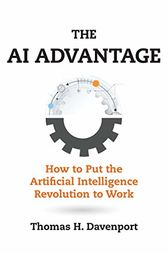 The AI Advantage: How to Put the Artificial Intelligence Revolution to Work