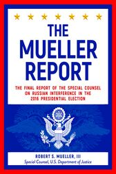 The Mueller Report: The Final Report of the Special Counsel on Russian Interference in the 2016 Presidential Election