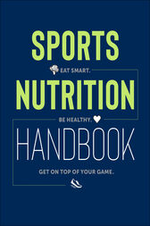 Sports Nutrition Handbook: Eat Smart. Be Healthy. Get On Top of Your Game.